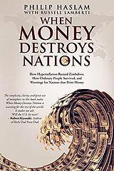 When Money Destroys Nations - Philip Haslam.epub